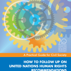 How to follow up on UN Human Rights Recommendations: A practical guide for civil society